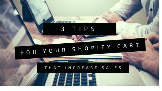 Blog Cover - 3 Tips for Your Shopify Cart That Increase Sales